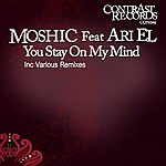 Mo Shic You Stay On My Mind - Remixes (Featuring Ari El)
