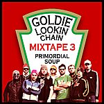 Goldie Lookin Chain Primordial Soup - Mixtape 3