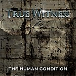 True Witness The Human Condition