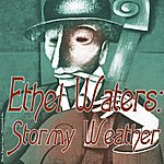 Ethel Waters Stormy Weather