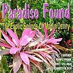 Martin Denny Paradise Found - The Exotic Sounds Of Martin Denny