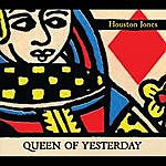 Houston Jones Queen Of Yesterday