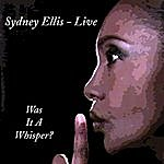 Sydney Ellis Was It A Whisper? (Live)