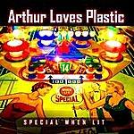 Arthur Loves Plastic Special When Lit