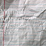 "Michael Anthony ""Because"" - Single"