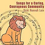 Vicki Hannah Lein Songs For A Caring, Courageous Community
