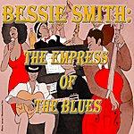 Bessie Smith Bessie Smith: The Empress Of The Blues
