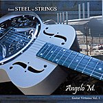 Angelo M. From Steel To Strings - Guitar Virtuoso Vol. 1