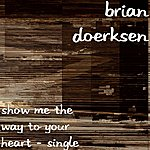 Brian Doerksen Show Me The Way To Your Heart - Single