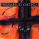 Fernando Ortega Give Me Jesus - Single