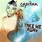 El Capitan Take Me Away
