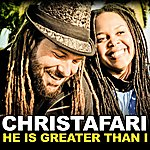 Christafari He Is Greater Than I