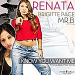 Renata I Know You Want Me (Feat. Brigitte Pace & Mr. B)