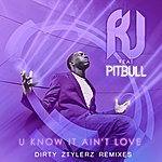 RJ U Know It Ain't Love Dirty Ztylerz Remixes (Featuring Pitbull)