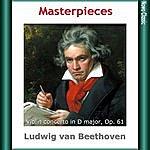 Berlin Philharmonic Orchestra L. Van Beethoven: Masterpieces, Violin Concerto In D Major, Op. 61