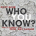 Mony Mone Who You Know? (Feat. S1) - Single