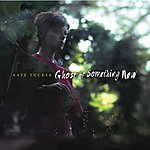 Kate Tucker Ghost Of Something New (Deluxe Version)