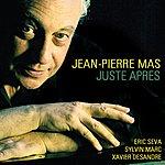 Jean-Pierre Mas Juste Après (Feat. Eric Seva, Sylvin Marc, Xavier Desandre)