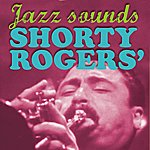 Shorty Rogers Shorty Rogers' Jazz Sounds