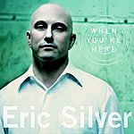Eric Silver When You're Here