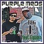 Big-E Purple Meds(Feat. Equipto)