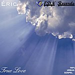 Eric True Love (100% Urban Gospel)