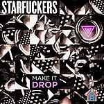 Starfuckers Make It Drop