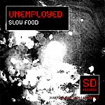 The Unemployed Slow Food