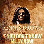 Dennis Brown If You Don't Know Me By Now