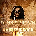 Dennis Brown A House Is Not A Home