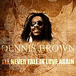 Dennis Brown I'll Never Fall In Love Again