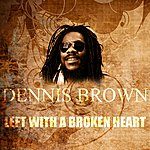 Dennis Brown Left With A Broken Heart