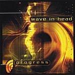 Wave In Head Progress
