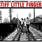 Stiff Little Fingers Assume Nothing, Question Everything : The Very Best Of Stiff Little Fingers