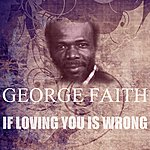 George Faith If Loving You Is Wrong