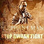 Elephant Man Stop Gwaan Tight