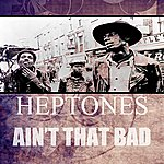 The Heptones Ain't That Bad