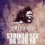 Dillinger Striker See Da Dub Ya