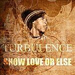 Turbulence Show Love Or Else