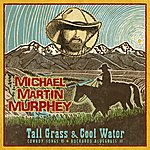 Michael Martin Murphey Tall Grass & Cool Water