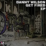 Danny Wilson Get Fired Ep