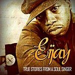 Eijay True Stories Of A Soul Singer
