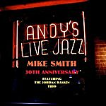 Mike Smith Andy's Live Jazz-Mike Smith -30th Anniversary Featuring The Jordan Baskin Trio
