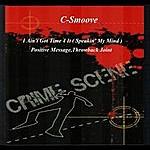 C-Smoove I Ain't Got Time 4 It (Speakin' My Mind)