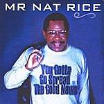 Mr. Nat Rice You Gotta Go Spread The Good News