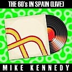 Mike Kennedy The 60´s In Spain (Live) - Mike Kennedy