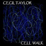 Cecil Taylor Cell Walk