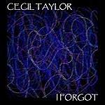 Cecil Taylor I Forgot