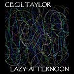 Cecil Taylor Lazy Afternoon