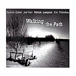 Patrick Walking The Path (Feat. Dominic Gobeil, Joel Kerr & Eric Thibodeau )